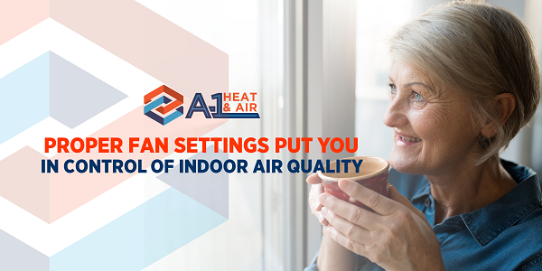 Proper Fan Settings Put You in Control of Indoor Air Quality